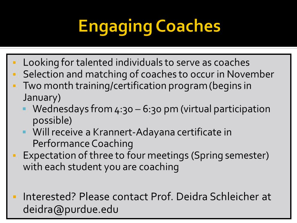 Engaging Coaches Looking for talented individuals to serve as coaches. Selection and matching of coaches to occur in November.