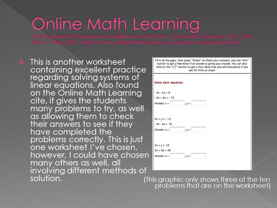 Online Math Learning Solving System of Equations by Addition or Subtraction. Online Math Learning. N.p., 2005. Web. 11 Feb. 2013. <http://www.onlinemathlearning.com/system-of-equation.html>.