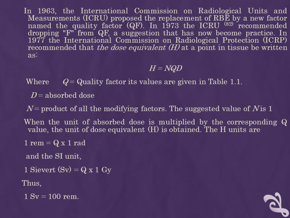 In 1963, the International Commission on Radiological Units and Measurements (ICRU) proposed the replacement of RBE by a new factor named the quality factor (QF).