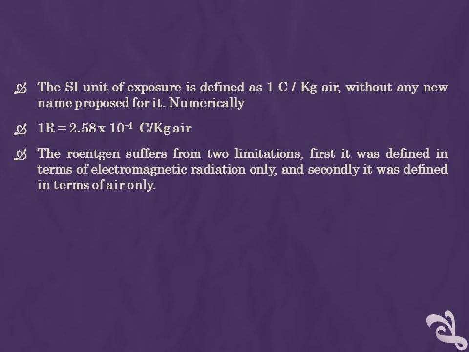 The SI unit of exposure is defined as 1 C / Kg air, without any new name proposed for it. Numerically