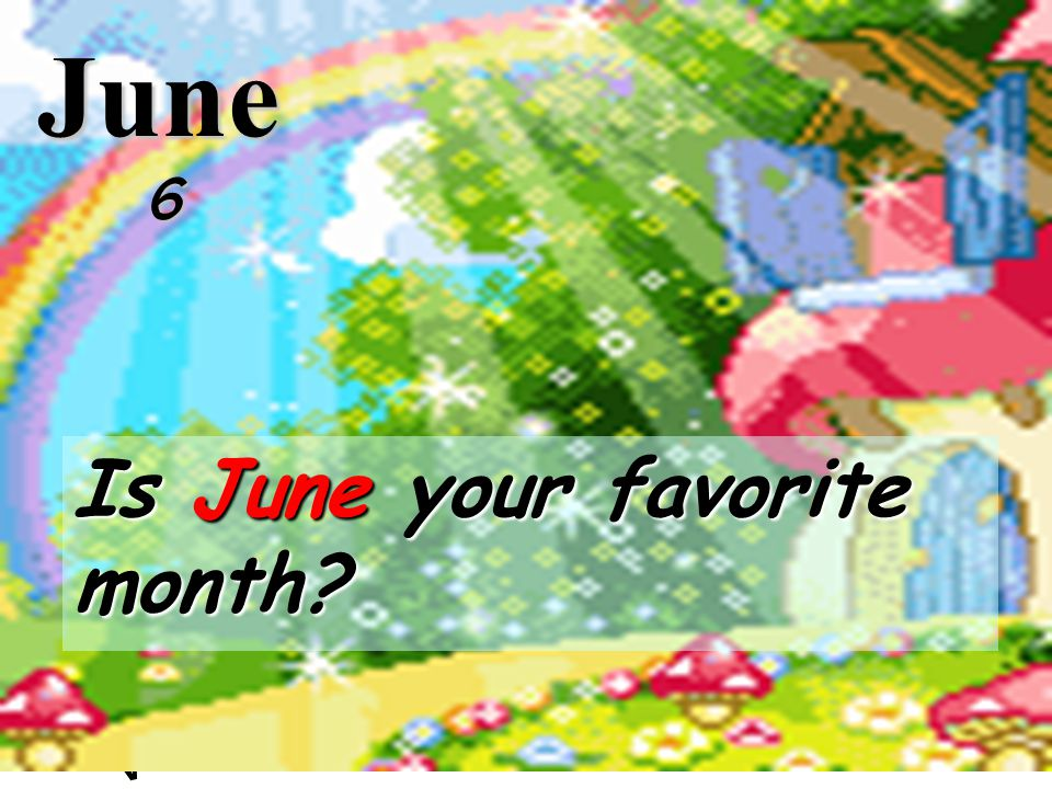 June 6 Is June your favorite month