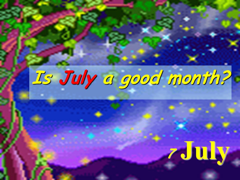 Is July a good month July 7