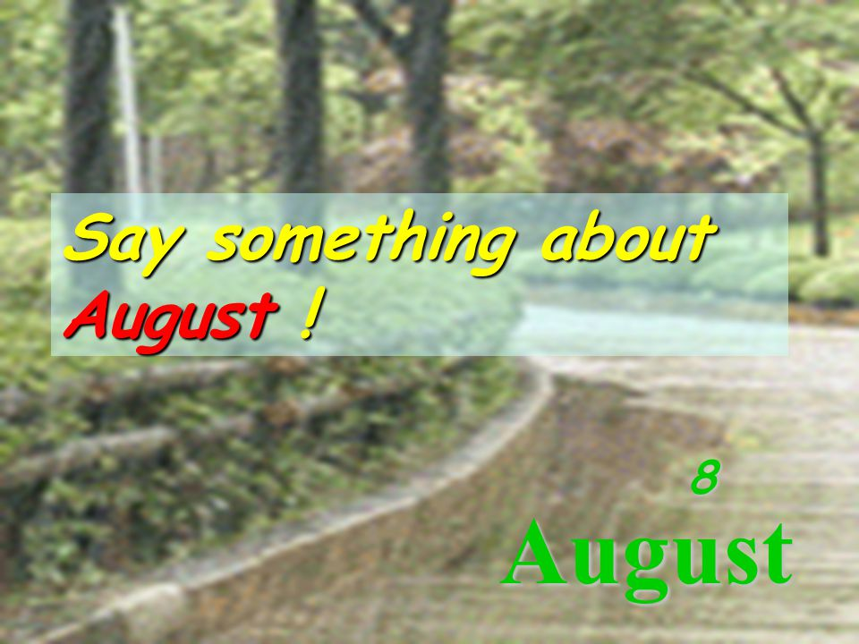 Say something about August !