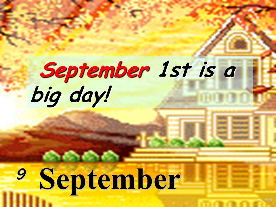 September 1st is a big day!