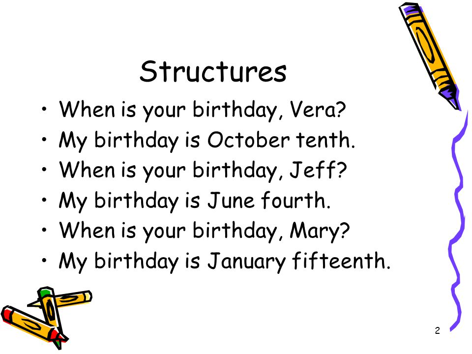 Structures When is your birthday, Vera My birthday is October tenth.