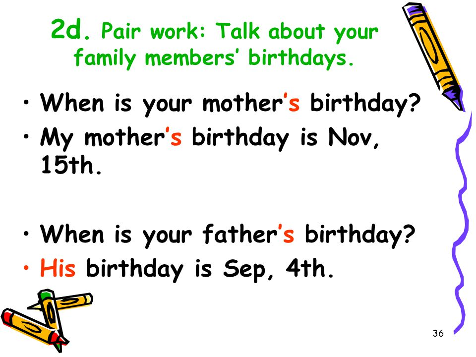 2d. Pair work: Talk about your family members' birthdays.