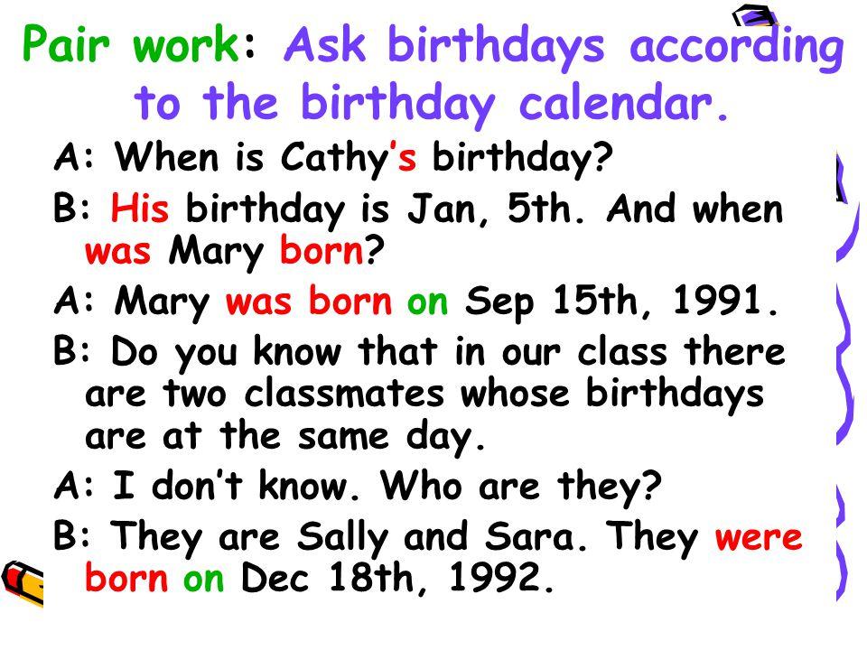 Pair work: Ask birthdays according to the birthday calendar.