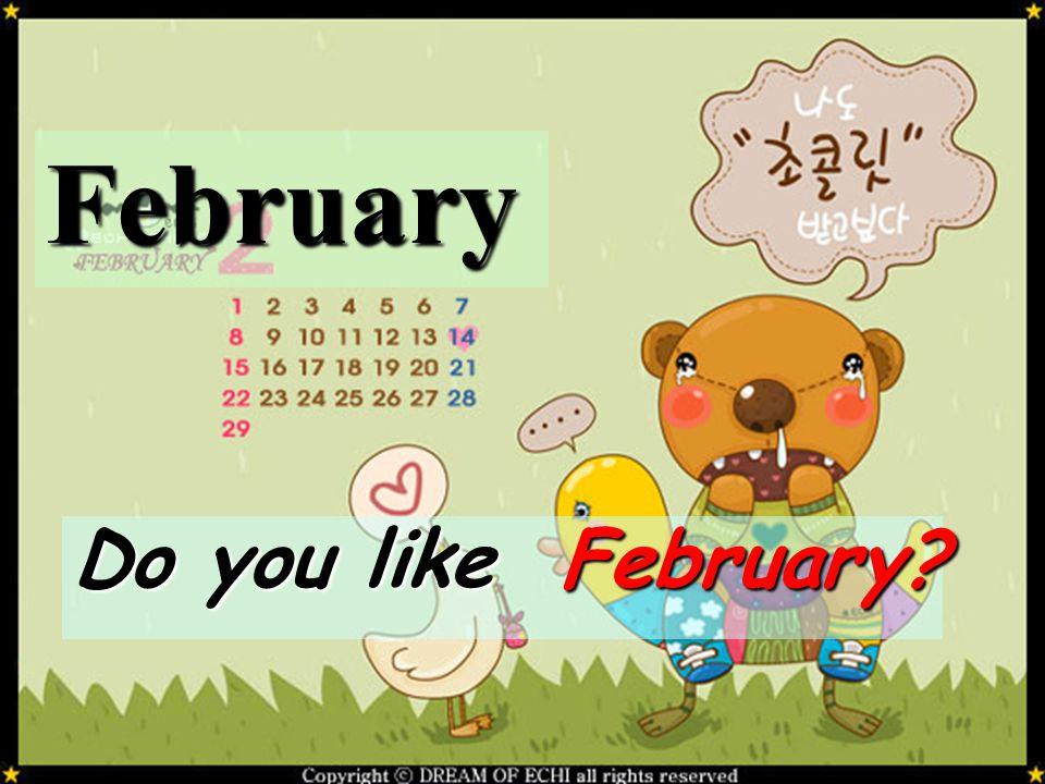February Do you like February
