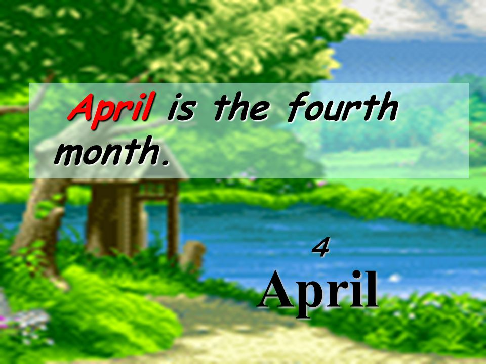 April is the fourth month.