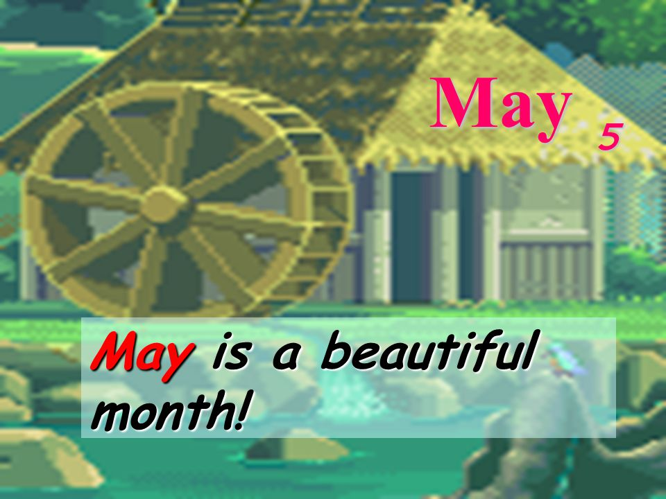 May 5 May is a beautiful month!