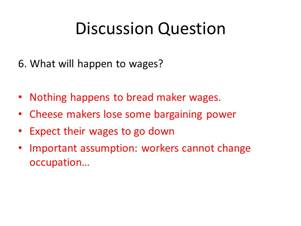 Discussion Question 6. What will happen to wages