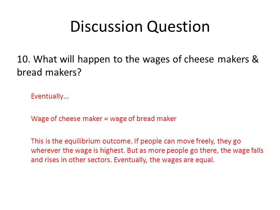 Discussion Question 10. What will happen to the wages of cheese makers & bread makers Eventually…
