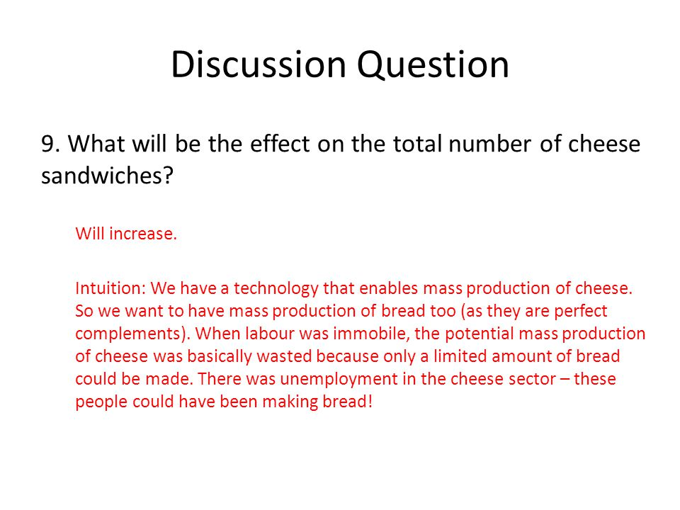 Discussion Question 9. What will be the effect on the total number of cheese sandwiches Will increase.