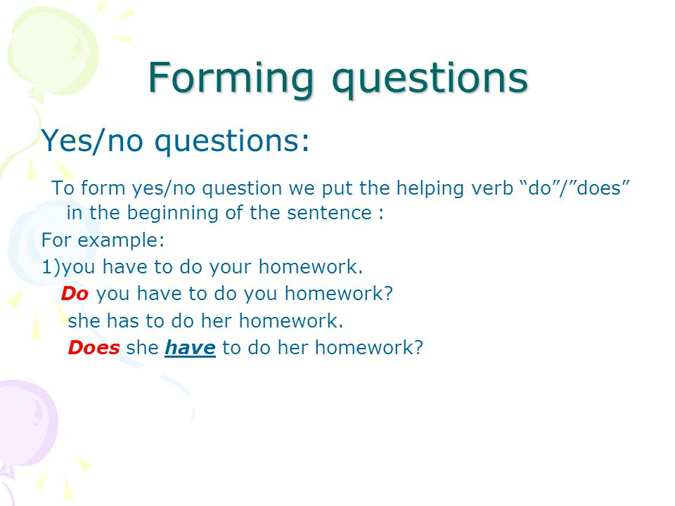 Forming questions Yes/no questions: