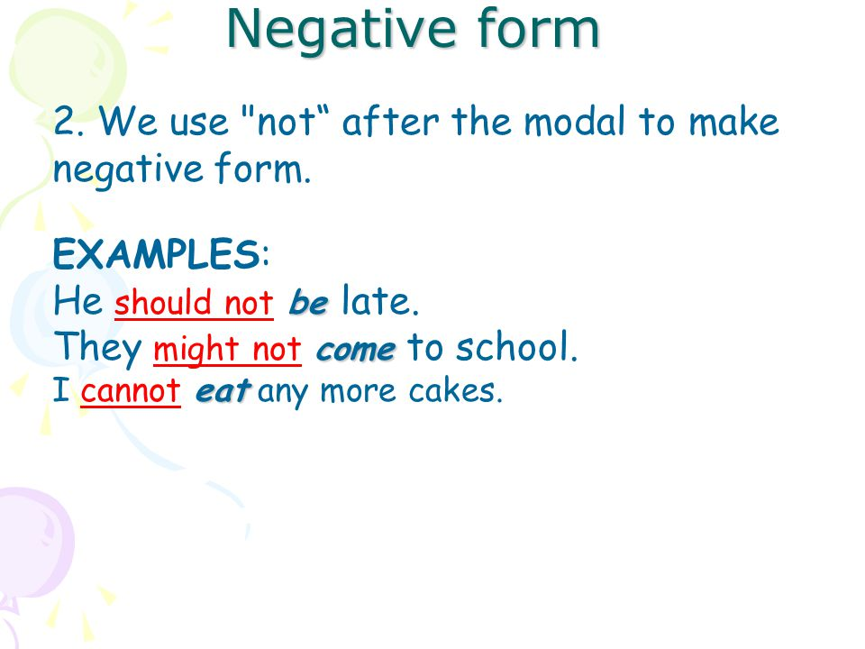Negative form 2. We use not after the modal to make negative form.