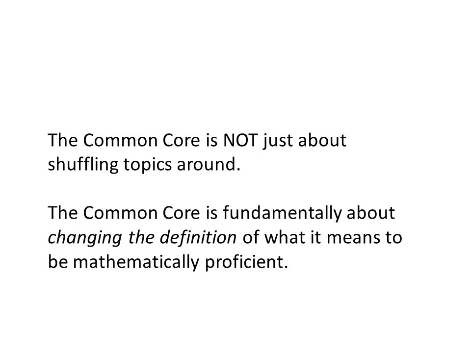 The Common Core is NOT just about shuffling topics around.