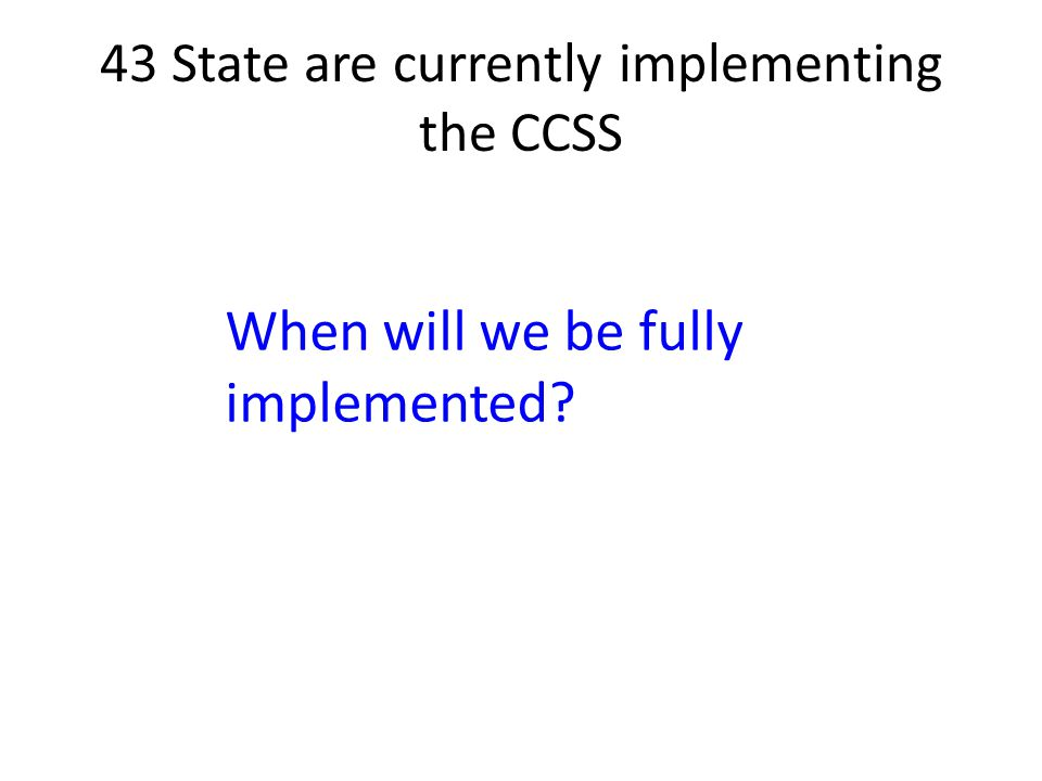 43 State are currently implementing the CCSS
