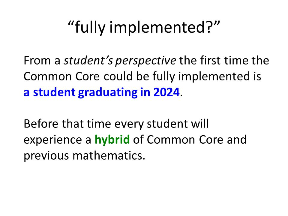 fully implemented From a student's perspective the first time the Common Core could be fully implemented is a student graduating in 2024.