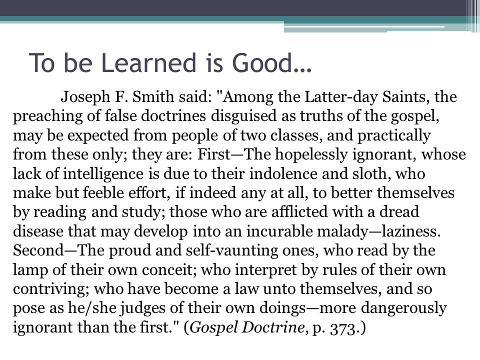 To be Learned is Good…
