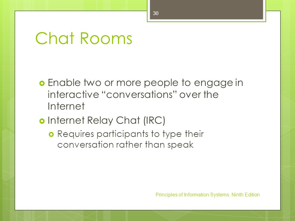 Chat Rooms Enable two or more people to engage in interactive conversations over the Internet. Internet Relay Chat (IRC)