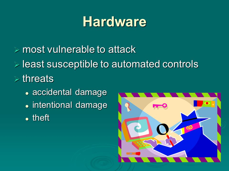 Hardware most vulnerable to attack