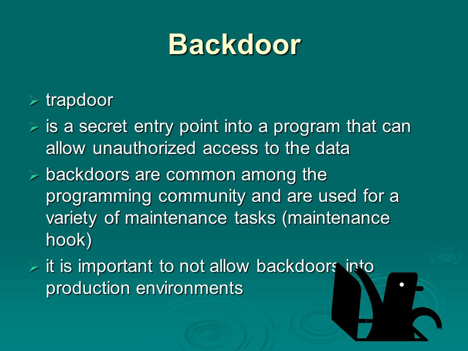 Backdoor trapdoor. is a secret entry point into a program that can allow unauthorized access to the data.