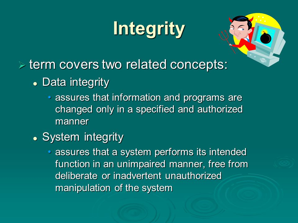 Integrity term covers two related concepts: Data integrity