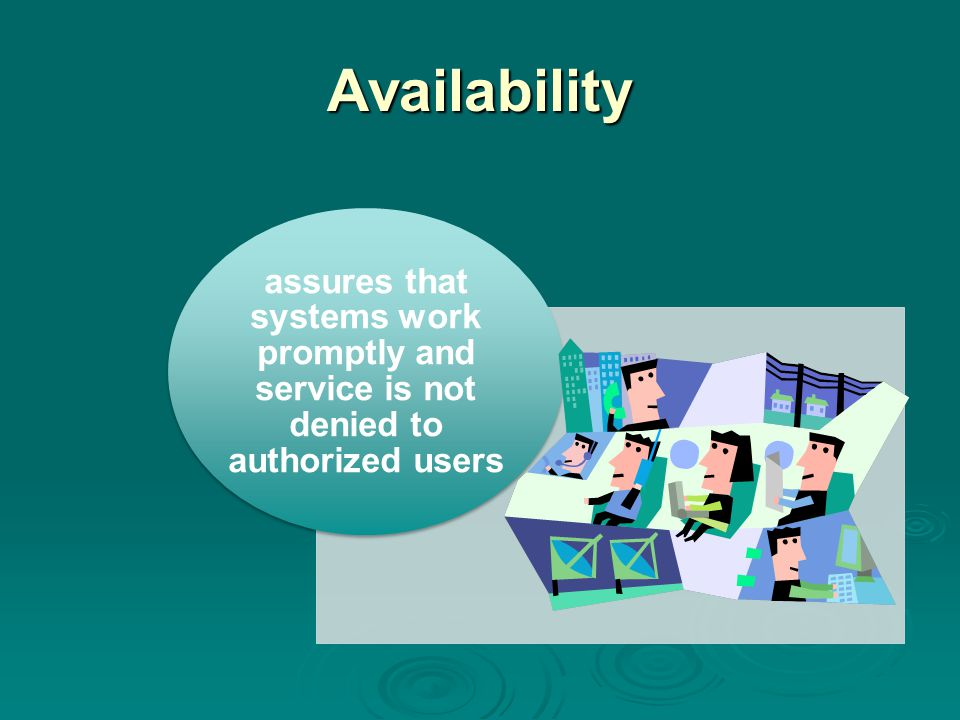 Availability assures that systems work promptly and service is not denied to authorized users.