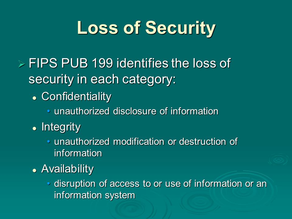Loss of Security FIPS PUB 199 identifies the loss of security in each category: Confidentiality. unauthorized disclosure of information.