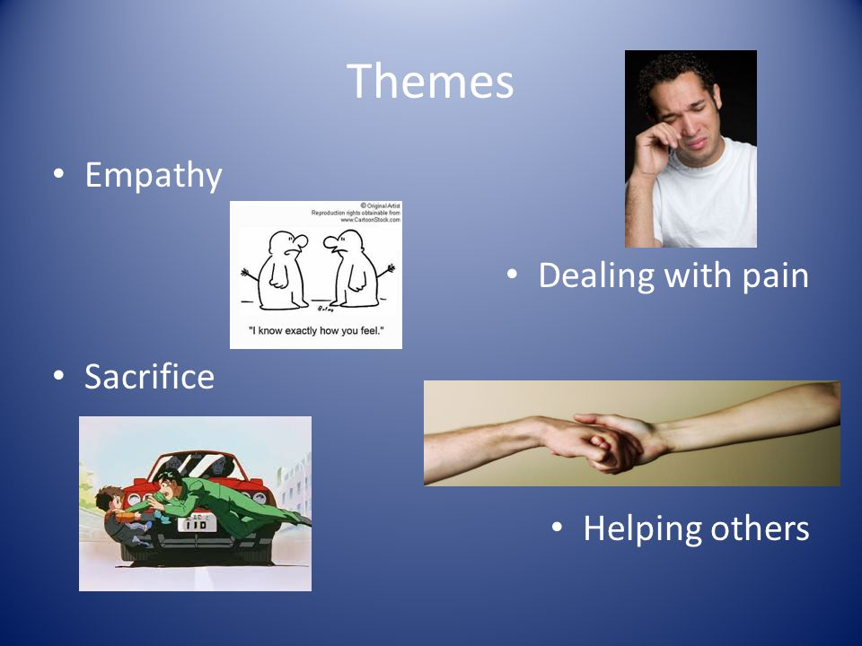 Themes Empathy Dealing with pain Sacrifice Helping others
