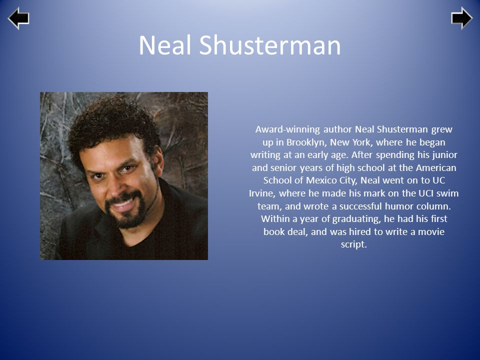 Neal Shusterman (born 1962), is an American author of young-adult fiction, and a screenwriter.