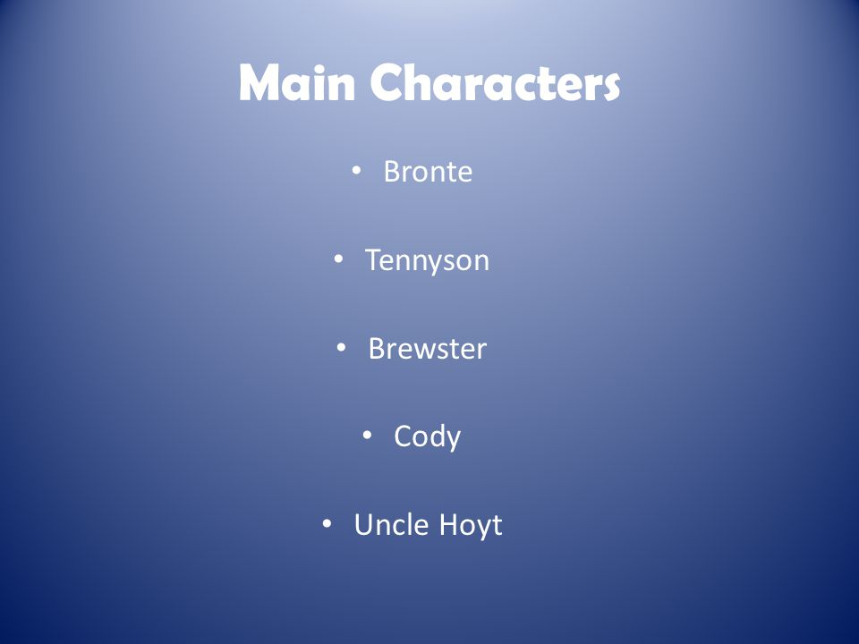 Main Characters Bronte Tennyson Brewster Cody Uncle Hoyt