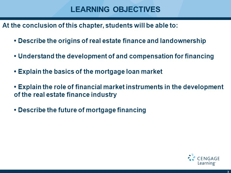 LEARNING OBJECTIVES At the conclusion of this chapter, students will be able to: • Describe the origins of real estate finance and landownership.