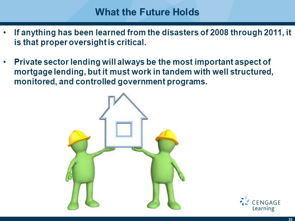 What the Future Holds If anything has been learned from the disasters of 2008 through 2011, it is that proper oversight is critical.