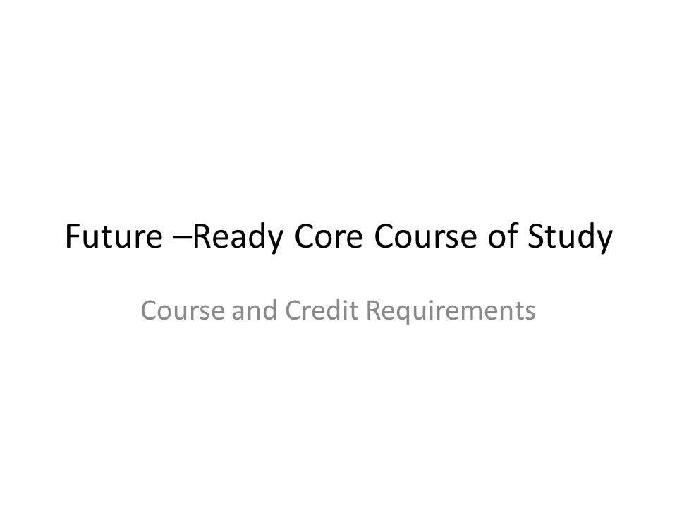 Future –Ready Core Course of Study