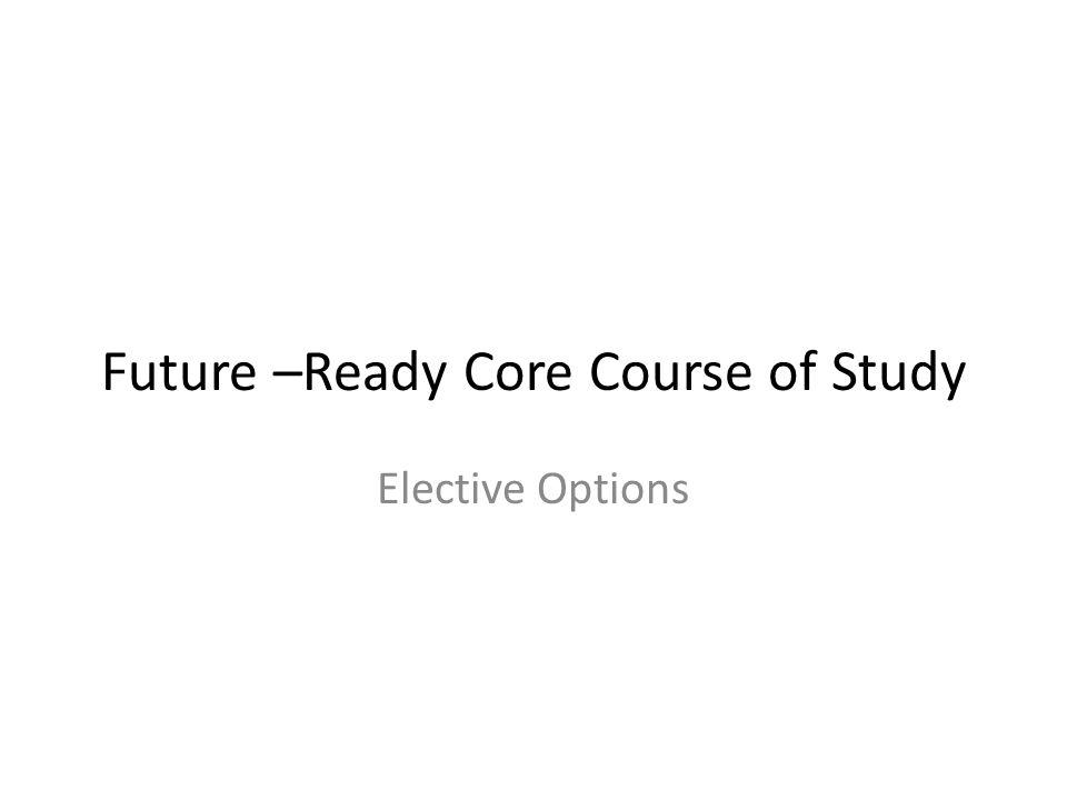 Future –Ready Core Course of Study