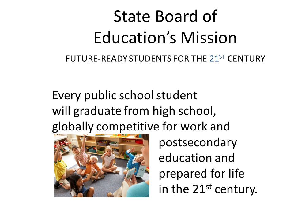 State Board of Education's Mission FUTURE-READY STUDENTS FOR THE 21ST CENTURY