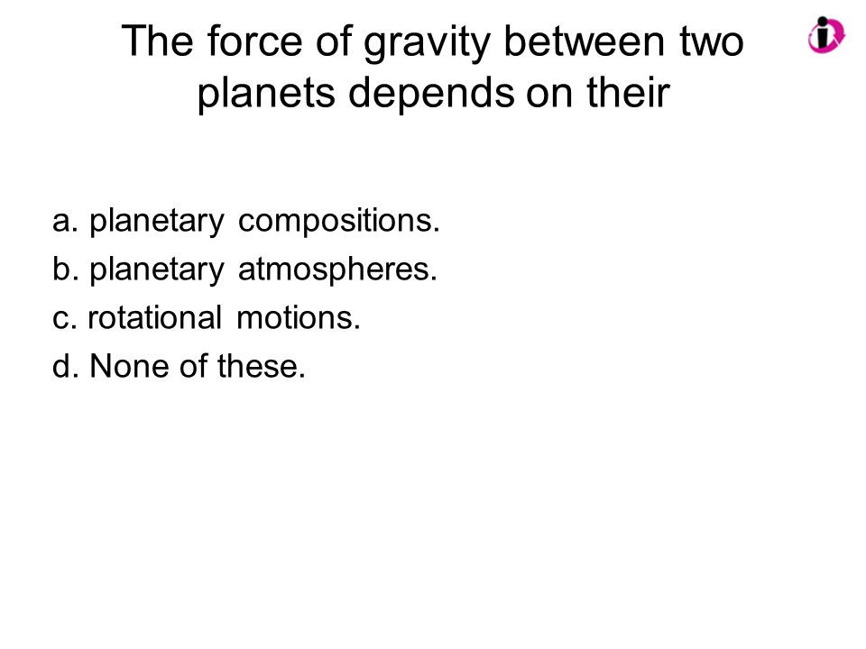 The force of gravity between two planets depends on their