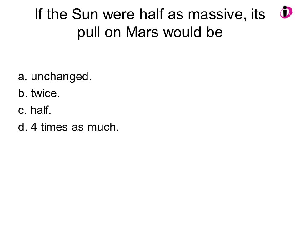 If the Sun were half as massive, its pull on Mars would be