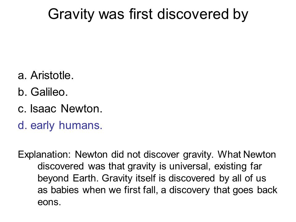 Gravity was first discovered by