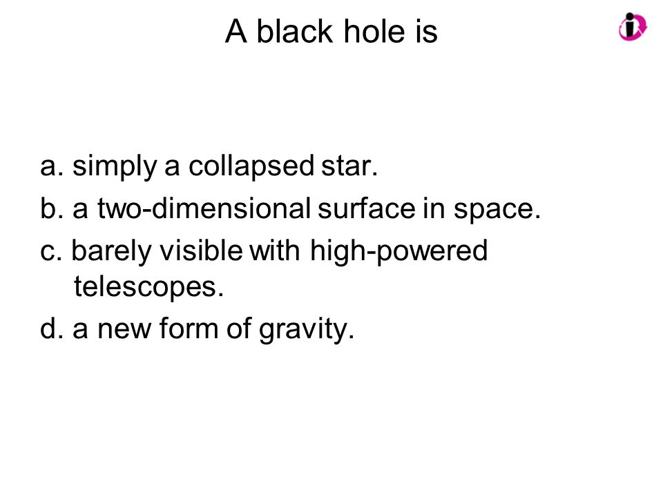 A black hole is a. simply a collapsed star.