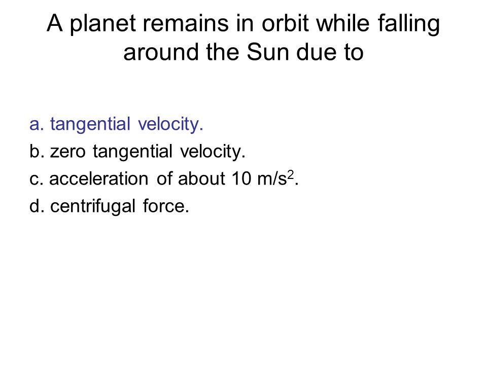 A planet remains in orbit while falling around the Sun due to
