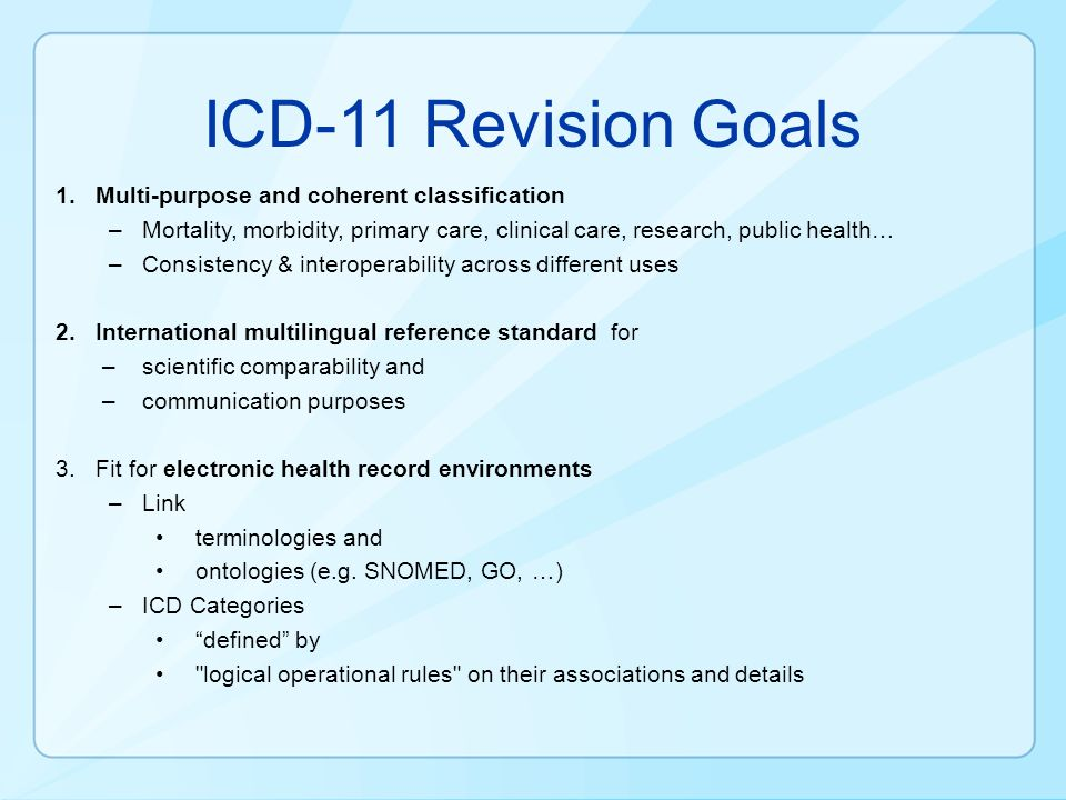 ICD-11 Revision Goals Multi-purpose and coherent classification
