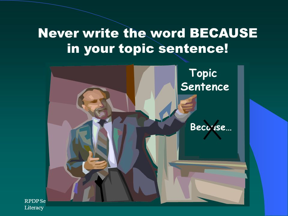 Never write the word BECAUSE in your topic sentence!