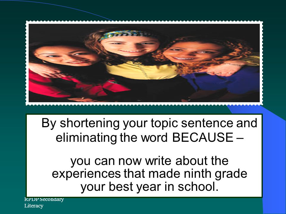 By shortening your topic sentence and eliminating the word BECAUSE –