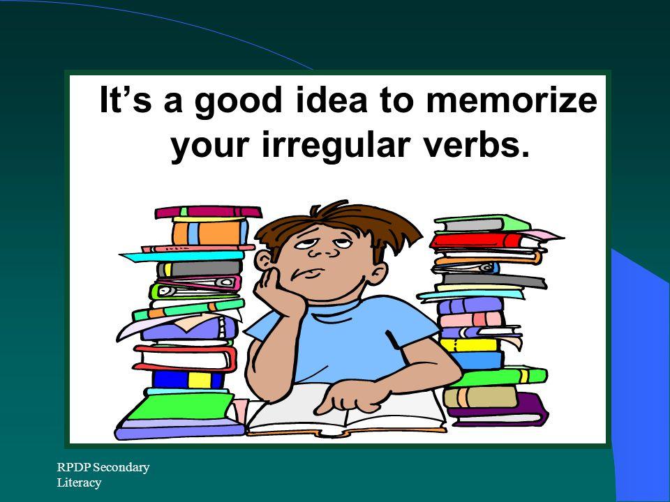 It's a good idea to memorize your irregular verbs.