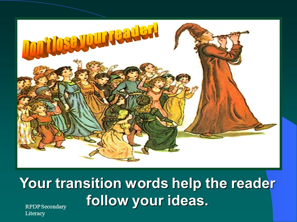 Your transition words help the reader follow your ideas.