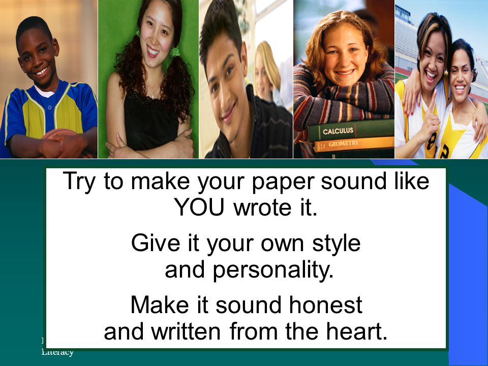 Try to make your paper sound like YOU wrote it. Give it your own style