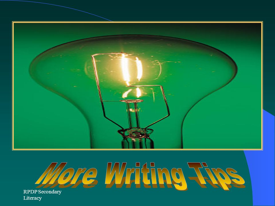 More Writing Tips RPDP Secondary Literacy