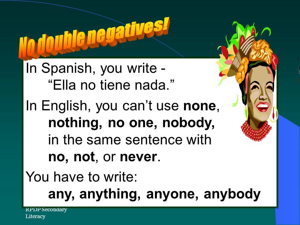 No double negatives! In Spanish, you write - Ella no tiene nada.